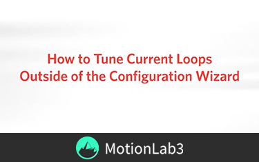 How to Tune Current Loops Outside of the Configuration Wizard